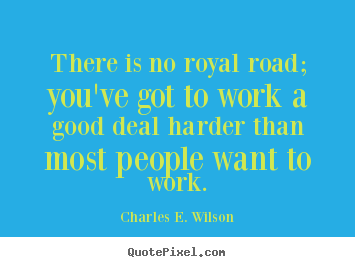 How to design picture quote about success - There is no royal road; you've got to work..