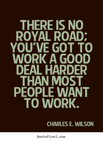 Create custom photo quotes about success - There is no royal road; you've got to work a good deal harder than..