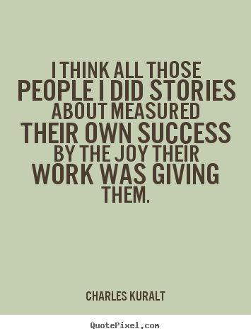 Create graphic poster quotes about success - I think all those people i did stories about measured their..