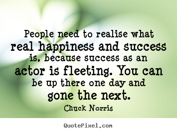Success quotes - People need to realise what real happiness and success..
