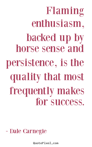 Quotes about success - Flaming enthusiasm, backed up by horse sense and persistence,..