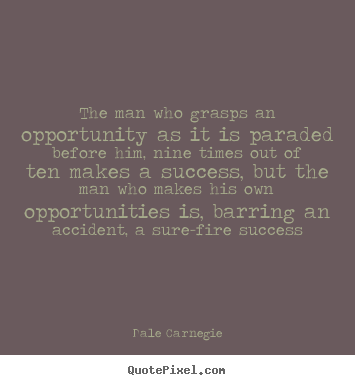 Design custom picture quotes about success - The man who grasps an opportunity as it is paraded before..