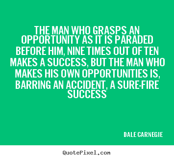 Success quotes - The man who grasps an opportunity as it is..
