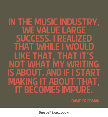 david friedman picture quote in the music industry we