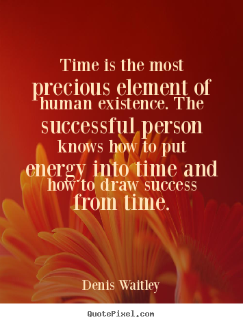 Quotes about success - Time is the most precious element of human..