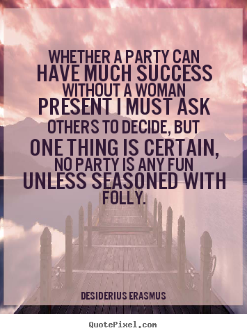 Success quotes - Whether a party can have much success without a..