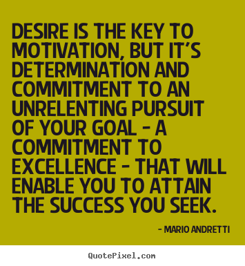 Desire is the key to motivation, but it's determination.. Mario Andretti top success quotes