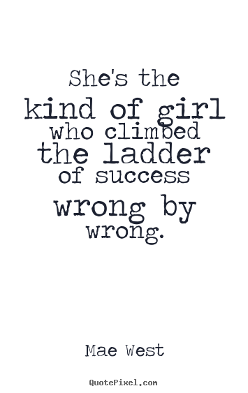 Mae West picture quotes - She's the kind of girl who climbed the ladder of success wrong.. - Success quotes