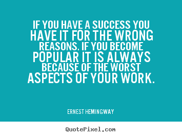 Quotes about success - If you have a success you have it for the..