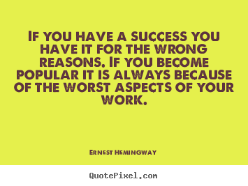 Quote about success - If you have a success you have it for the wrong..