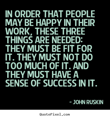 Success quotes - In order that people may be happy in their work, these three..