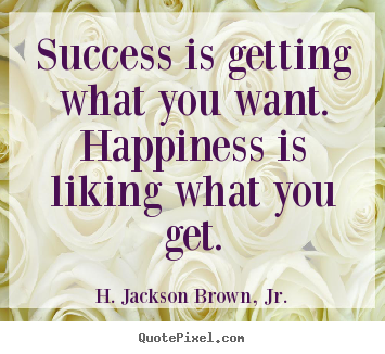Create graphic image quotes about success - Success is getting what you want. happiness is liking what you get.
