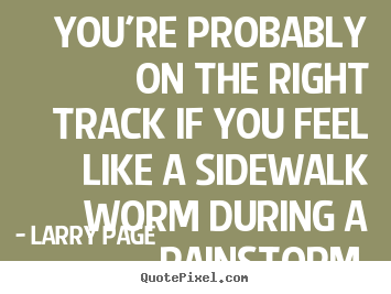 Success quotes - You're probably on the right track if you feel..