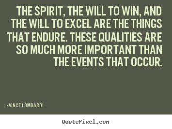 The spirit, the will to win, and the will to excel are the things that.. Vince Lombardi  success quotes