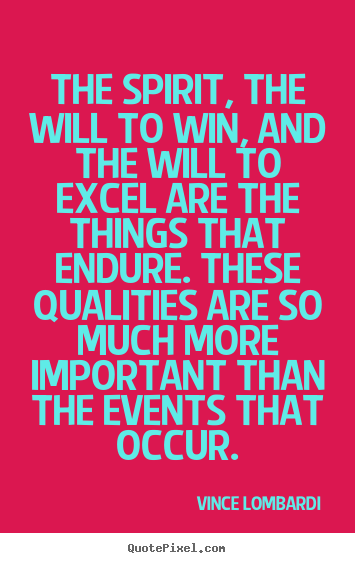 The spirit, the will to win, and the will to excel are.. Vince Lombardi popular success quotes