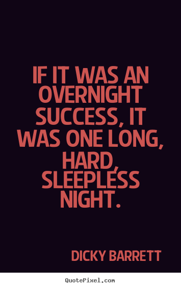 If it was an overnight success, it was one long, hard,.. Dicky Barrett top success quotes