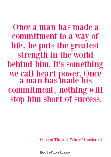 Success quote - Once a man has made a commitment to a way of life,..