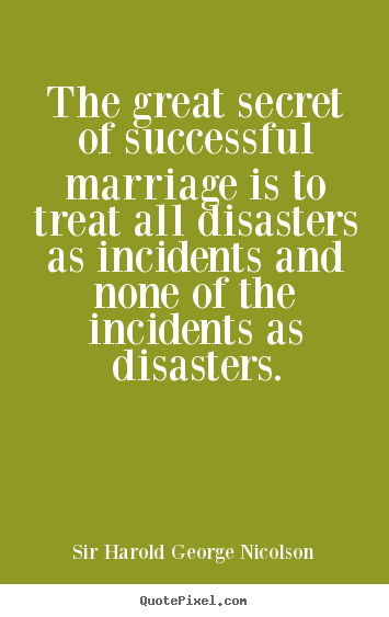 Success quotes - The great secret of successful marriage is to treat all disasters as..