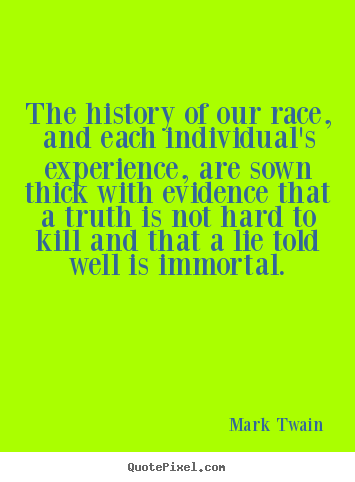 Mark Twain picture quote - The history of our race, and each individual's experience,.. - Success quotes