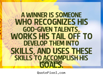 A winner is someone who recognizes his god-given.. Larry Bird  success quotes