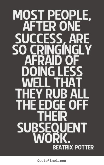 Most people, after one success, are so cringingly.. Beatrix Potter popular success quote