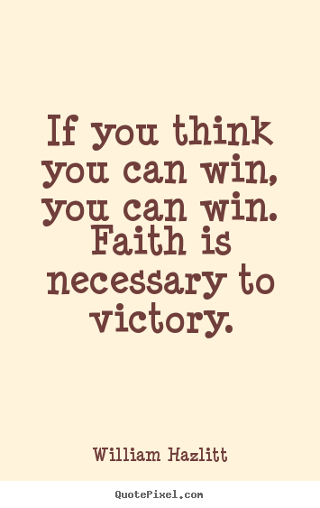 Create your own picture quotes about success - If you think you can win, you can win. faith is necessary..