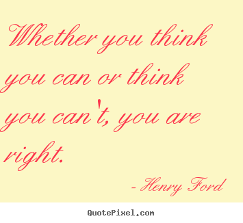 Henry Ford Picture Quote   Whether You Think You Can Or Think You Canu0027t