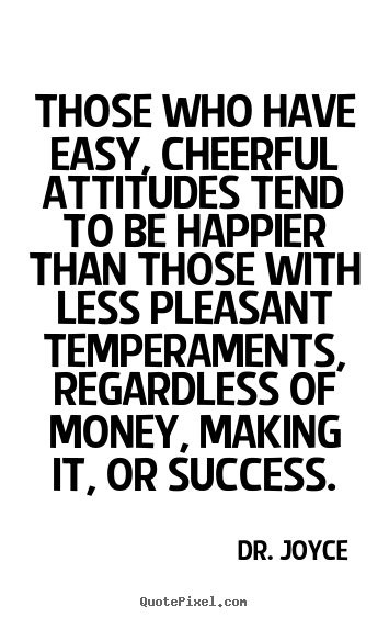 Success quotes - Those who have easy, cheerful attitudes tend to be happier..
