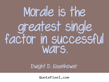 Create graphic picture quotes about success - Morale is the greatest single factor in successful wars.
