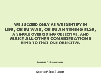 Dwight D. Eisenhower pictures sayings - We succeed only as we identify in life, or in.. - Success quote