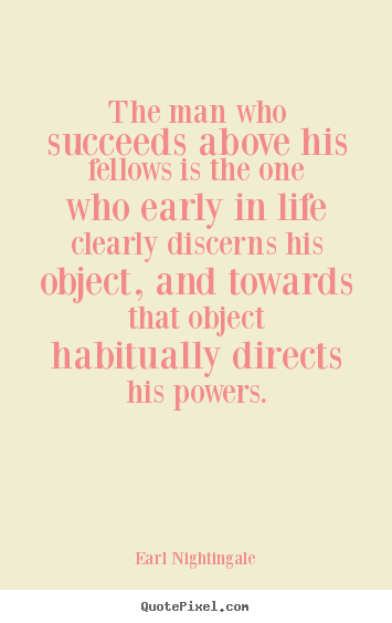Success quotes - The man who succeeds above his fellows is the one who early..