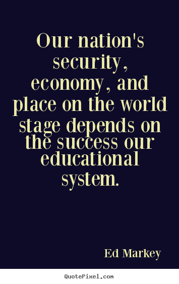 Quote about success - Our nation's security, economy, and place on the..