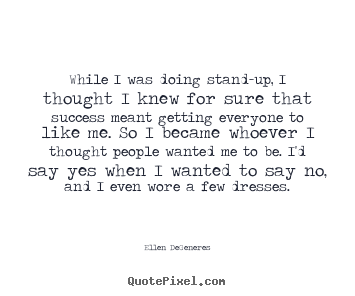 Quotes about success - While i was doing stand-up, i thought i knew..