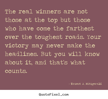 Create your own picture quotes about success - The real winners are not those at the top..