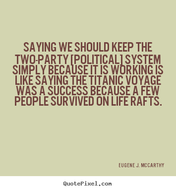 Success quotes - Saying we should keep the two-party [political]..