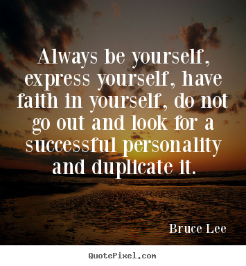 Bruce Lee picture quotes - Always be yourself, express yourself, have faith in yourself, do.. - Success quotes