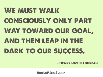 How to make picture quotes about success - We must walk consciously only part way toward our..