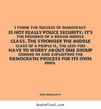 Success quote - I think the success of democracy is not really police security;..