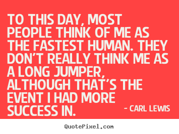 Carl Lewis pictures sayings - To this day, most people think of me as the fastest.. - Success quotes