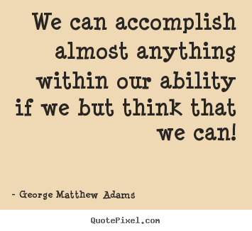 Make picture quotes about success - We can accomplish almost anything within our ability..