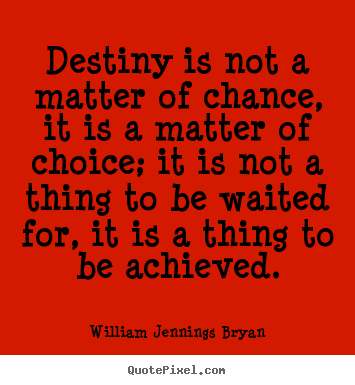 Sayings about success - Destiny is not a matter of chance, it is a matter..