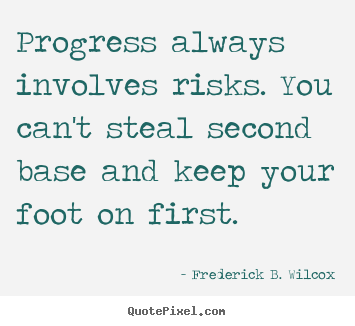 Quotes About Progress Glamorous Success Quotes  Progress Always Involves Risksyou Can't Steal
