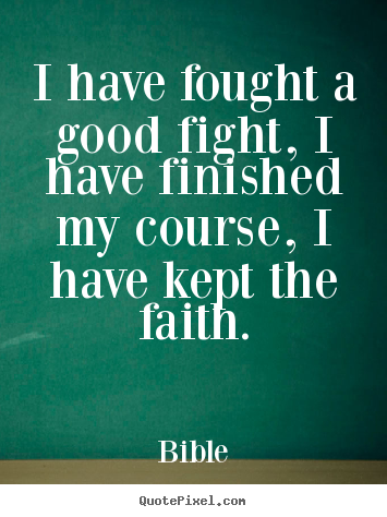 Design custom picture quotes about success - I have fought a good fight, i have finished..