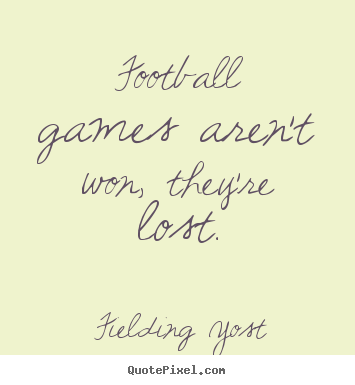 Success quotes - Football games aren't won, they're lost.