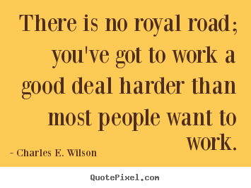 Quote about success - There is no royal road; you've got to work..