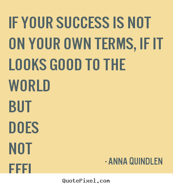 Success quotes - If your success is not on your own terms, if it looks good to..