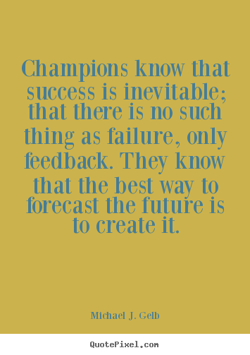 Quotes about success - Champions know that success is inevitable; that there is no such..