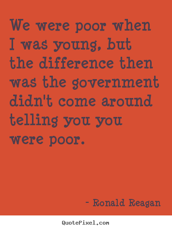 Ronald Reagan picture quote - We were poor when i was young, but the difference then was the.. - Success quotes