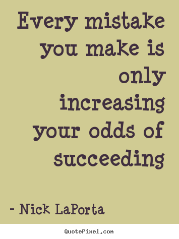 How to make picture quotes about success - Every mistake you make is only increasing your odds of succeeding