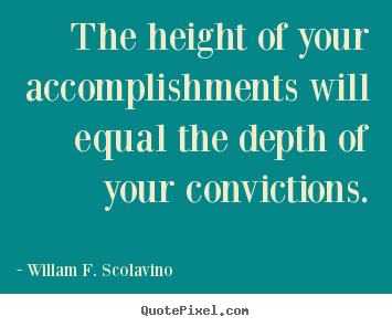 Quotes about success - The height of your accomplishments will equal the depth of your..